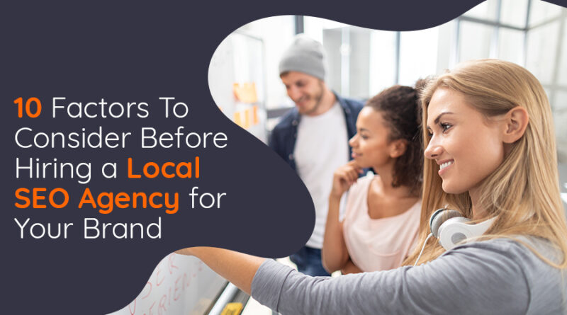 10 Factors To Consider Before Hiring a Local SEO Agency for Your Brand